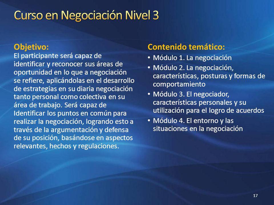 Objetivo: El participante será capaz de identificar y reconocer sus áreas de oportunidad en lo que a negociación se refiere, aplicándolas en el desarr