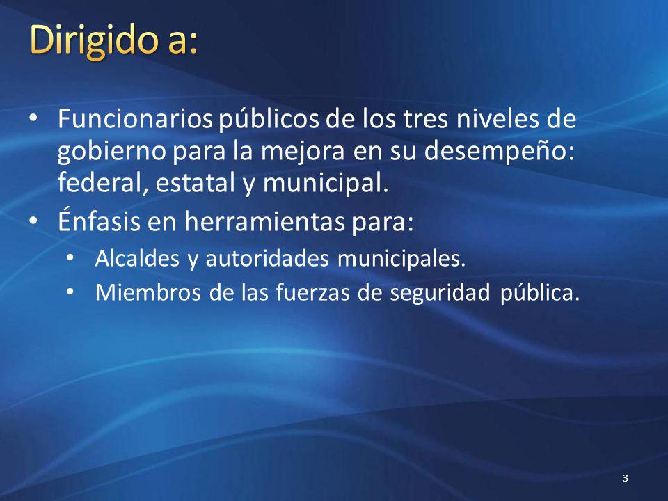 Funcionarios públicos de los tres niveles de gobierno para la mejora en su desempeño: federal, estatal y municipal. Énfasis en herramientas para: Alca