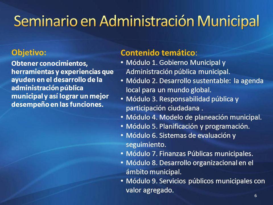 Objetivo: Obtener conocimientos, herramientas y experiencias que ayuden en el desarrollo de la administración pública municipal y así lograr un mejor