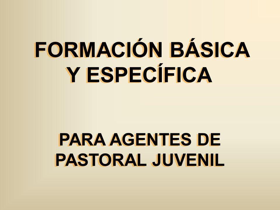 FORMACIÓN BÁSICA Y ESPECÍFICA PARA AGENTES DE PASTORAL JUVENIL
