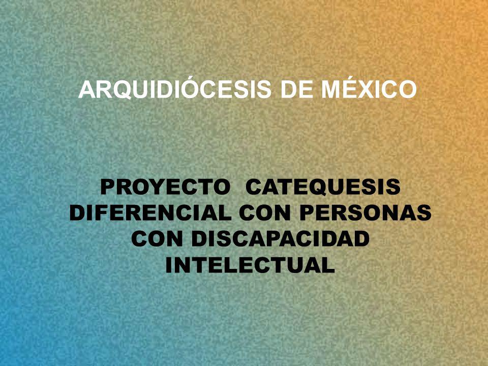 PROYECTO CATEQUESIS DIFERENCIAL CON PERSONAS CON DISCAPACIDAD INTELECTUAL ARQUIDIÓCESIS DE MÉXICO