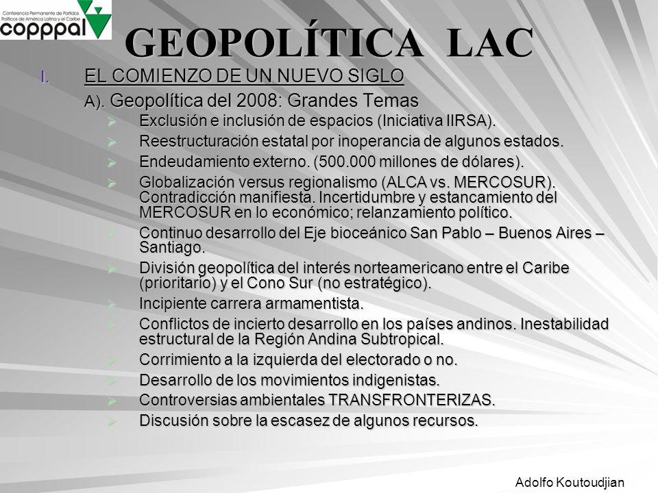 Adolfo Koutoudjian GEOPOLÍTICA LAC I. EL COMIENZO DE UN NUEVO SIGLO A). Geopolítica del 2008: Grandes Temas Exclusión e inclusión de espacios (Iniciat