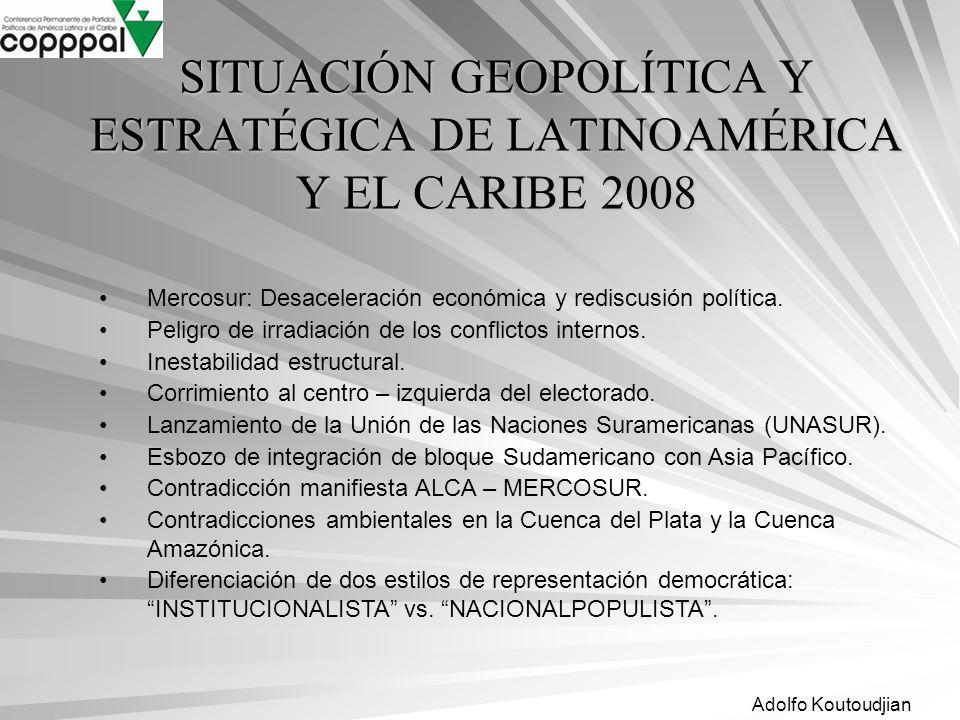 Adolfo Koutoudjian SITUACIÓN GEOPOLÍTICA Y ESTRATÉGICA DE LATINOAMÉRICA Y EL CARIBE 2008 Mercosur: Desaceleración económica y rediscusión política. Pe