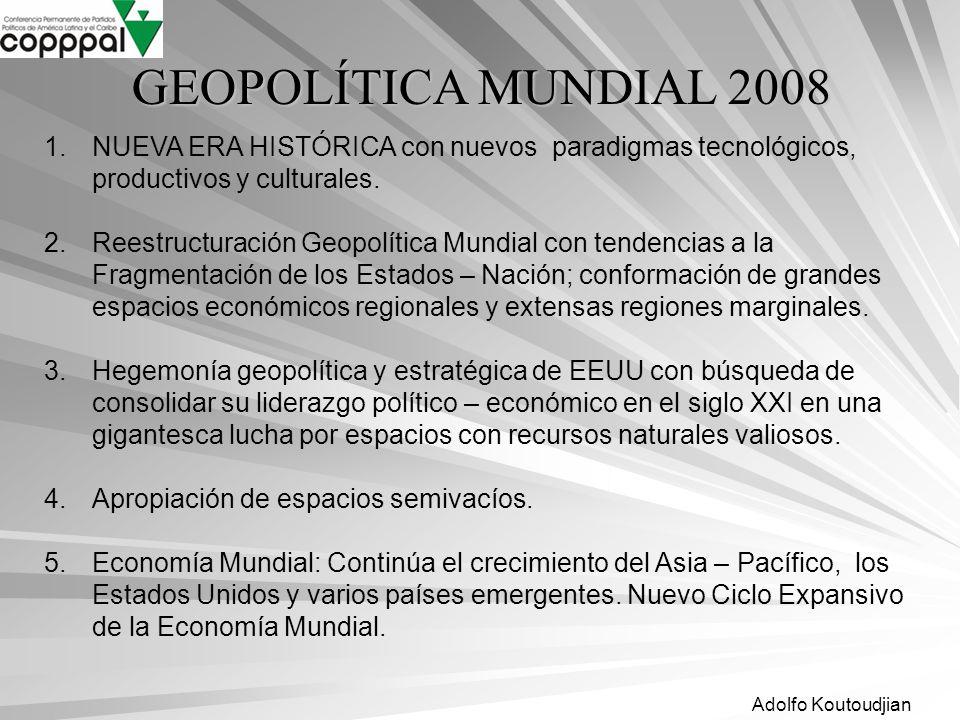 Adolfo Koutoudjian GEOPOLÍTICAMUNDIAL 2008 GEOPOLÍTICA MUNDIAL 2008 1.NUEVA ERA HISTÓRICA con nuevos paradigmas tecnológicos, productivos y culturales