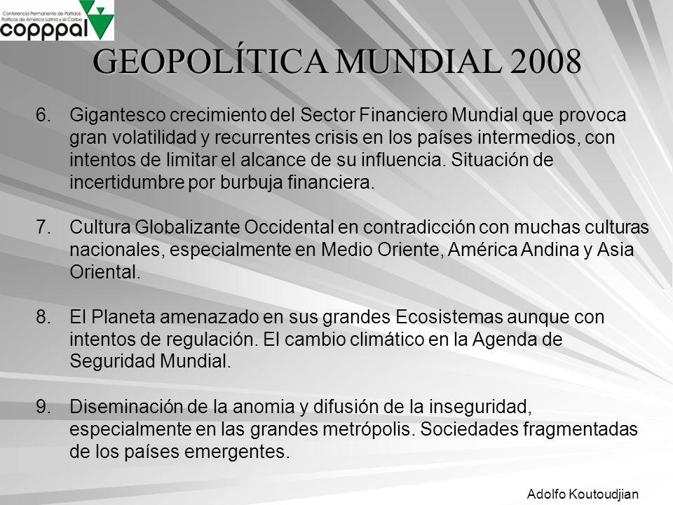 Adolfo Koutoudjian 6.Gigantesco crecimiento del Sector Financiero Mundial que provoca gran volatilidad y recurrentes crisis en los países intermedios,