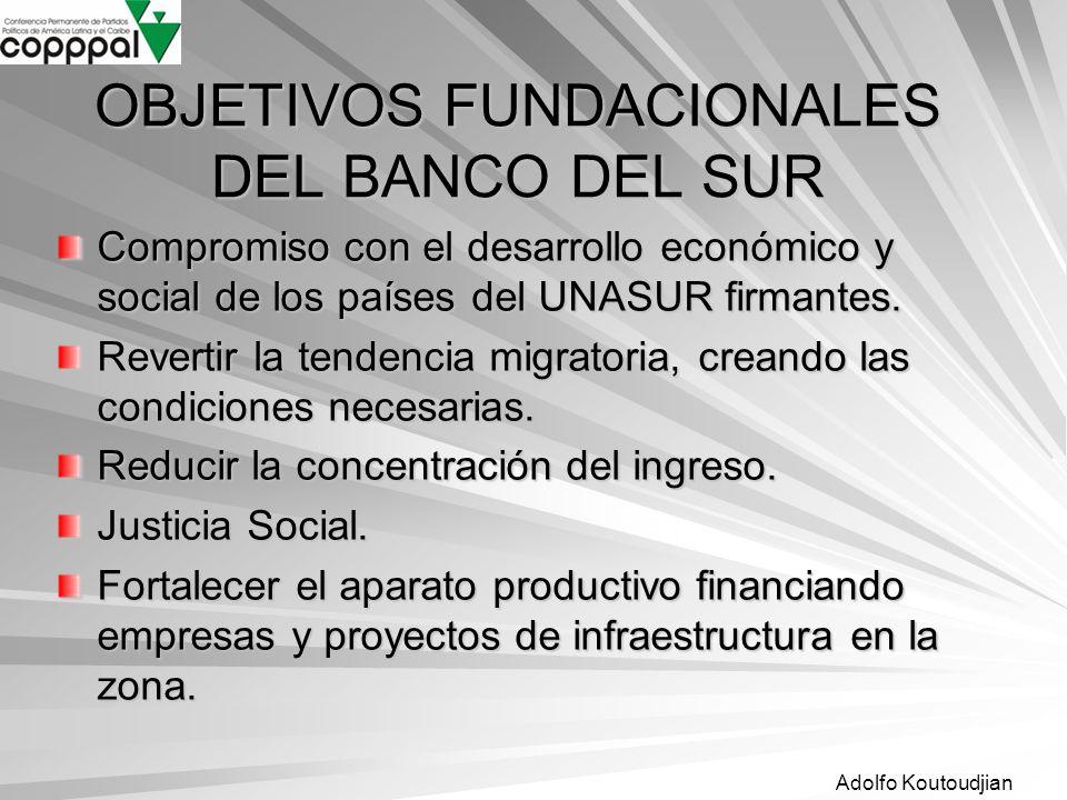 Adolfo Koutoudjian OBJETIVOS FUNDACIONALES DEL BANCO DEL SUR Compromiso con el desarrollo económico y social de los países del UNASUR firmantes. Rever