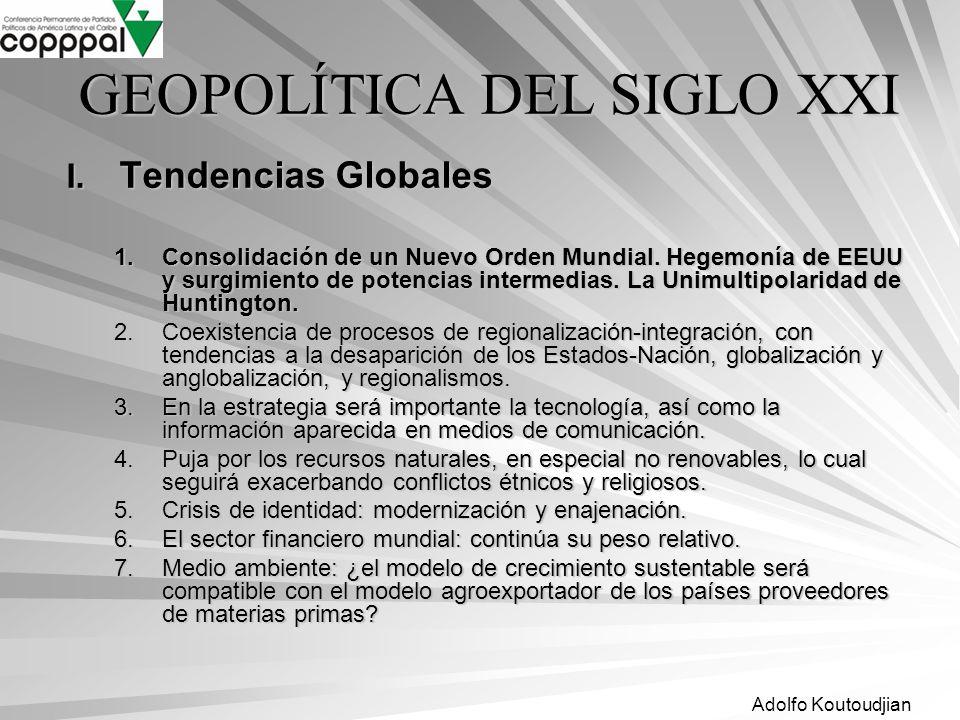Adolfo Koutoudjian GEOPOLÍTICA DEL SIGLO XXI I. Tendencias Globales 1.Consolidación de un Nuevo Orden Mundial. Hegemonía de EEUU y surgimiento de pote