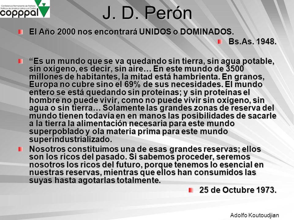 Adolfo Koutoudjian J. D. Perón El Año 2000 nos encontrará UNIDOS o DOMINADOS. Bs.As. 1948. Es un mundo que se va quedando sin tierra, sin agua potable