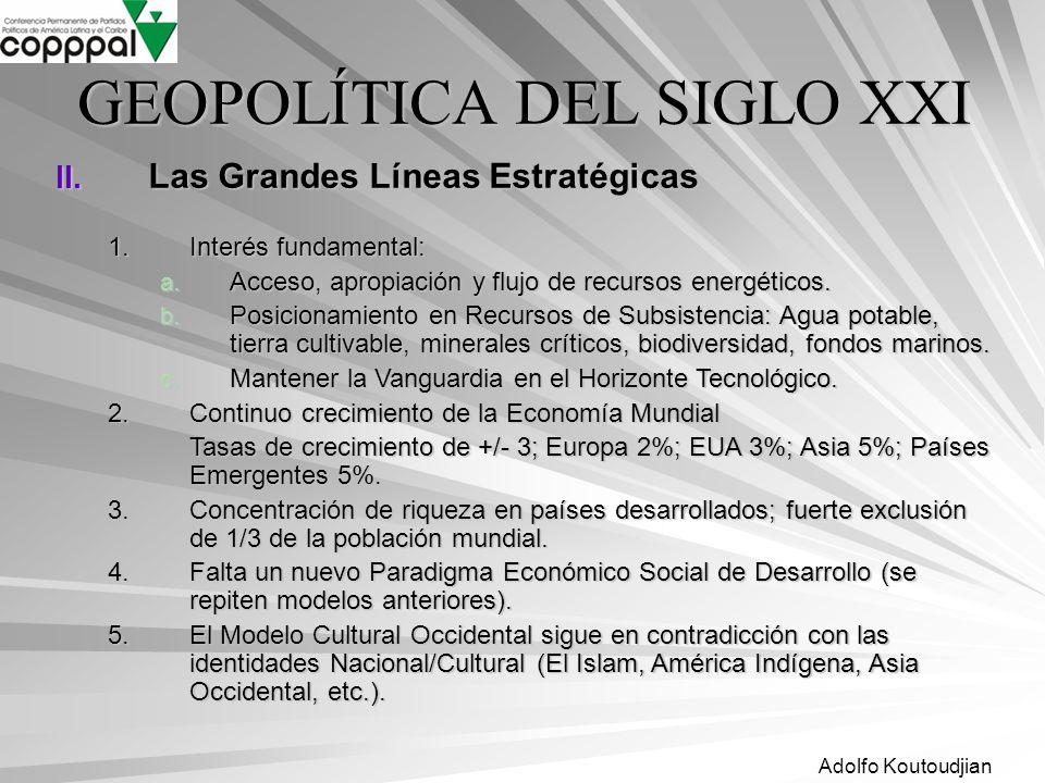 Adolfo Koutoudjian GEOPOLÍTICA DEL SIGLO XXI II. Las Grandes Líneas Estratégicas 1.Interés fundamental: a. Acceso, apropiación y flujo de recursos ene