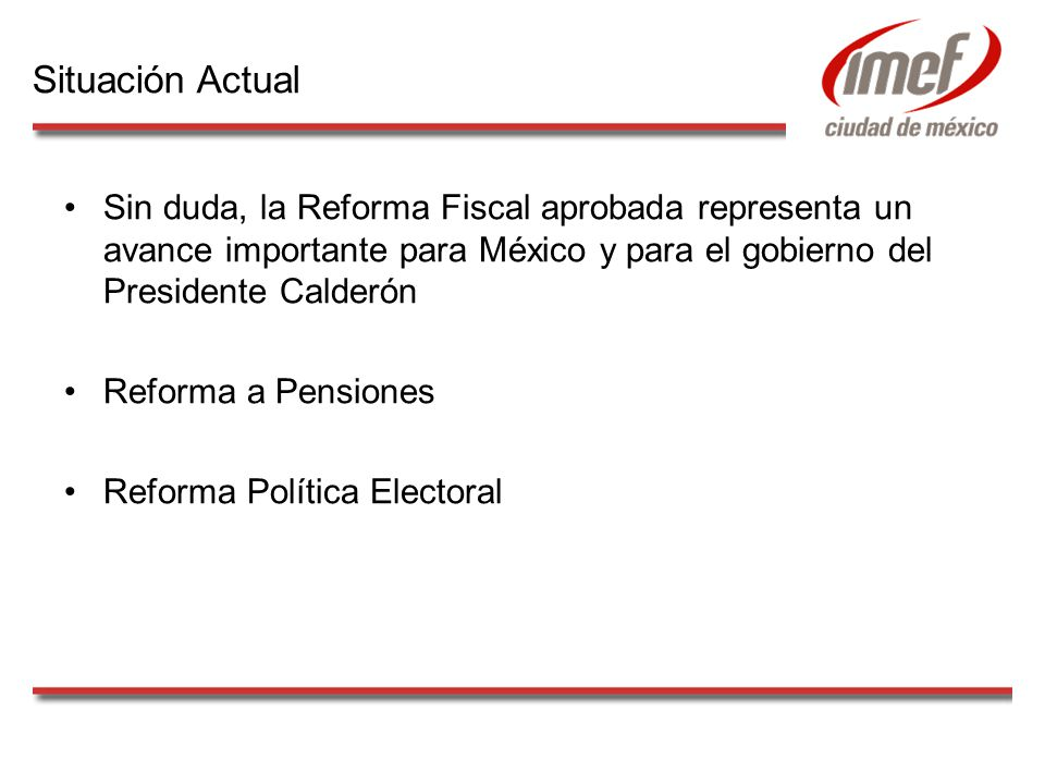 Sin duda, la Reforma Fiscal aprobada representa un avance importante para México y para el gobierno del Presidente Calderón Reforma a Pensiones Reform
