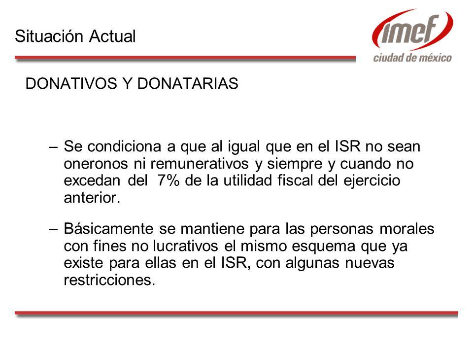 DONATIVOS Y DONATARIAS –Se condiciona a que al igual que en el ISR no sean oneronos ni remunerativos y siempre y cuando no excedan del 7% de la utilidad fiscal del ejercicio anterior.