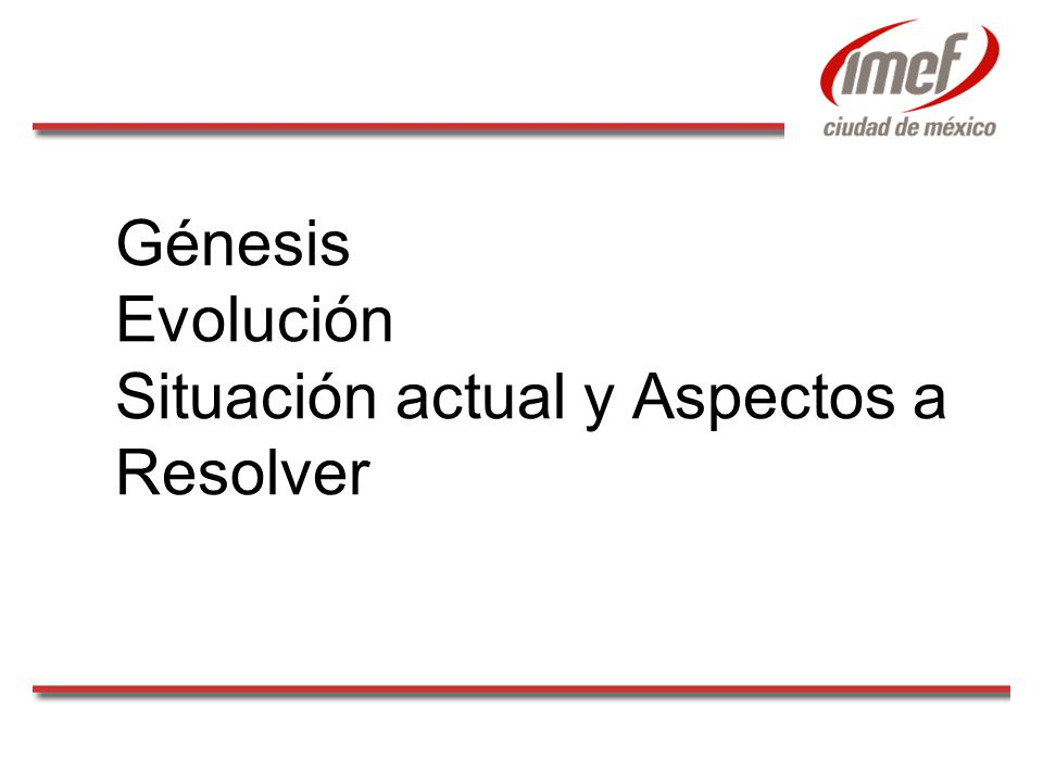 Génesis Evolución Situación actual y Aspectos a Resolver