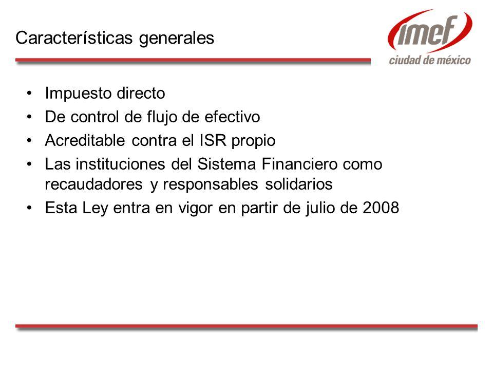 Impuesto directo De control de flujo de efectivo Acreditable contra el ISR propio Las instituciones del Sistema Financiero como recaudadores y respons