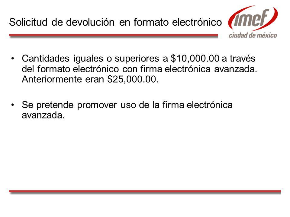 Cantidades iguales o superiores a $10,000.00 a través del formato electrónico con firma electrónica avanzada.