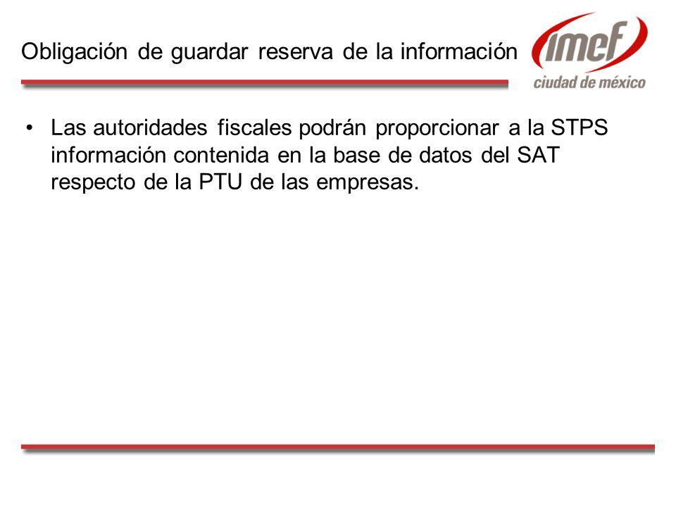 Las autoridades fiscales podrán proporcionar a la STPS información contenida en la base de datos del SAT respecto de la PTU de las empresas. Obligació