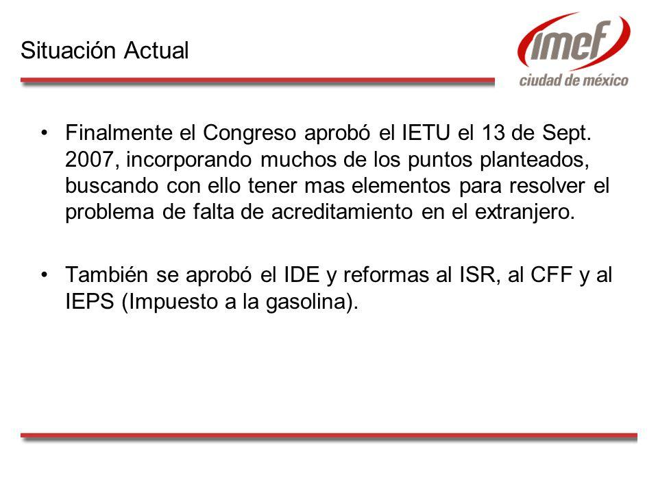 Finalmente el Congreso aprobó el IETU el 13 de Sept. 2007, incorporando muchos de los puntos planteados, buscando con ello tener mas elementos para re