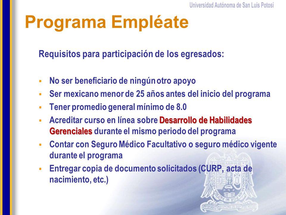 Requisitos para participación de los egresados: No ser beneficiario de ningún otro apoyo Ser mexicano menor de 25 años antes del inicio del programa T