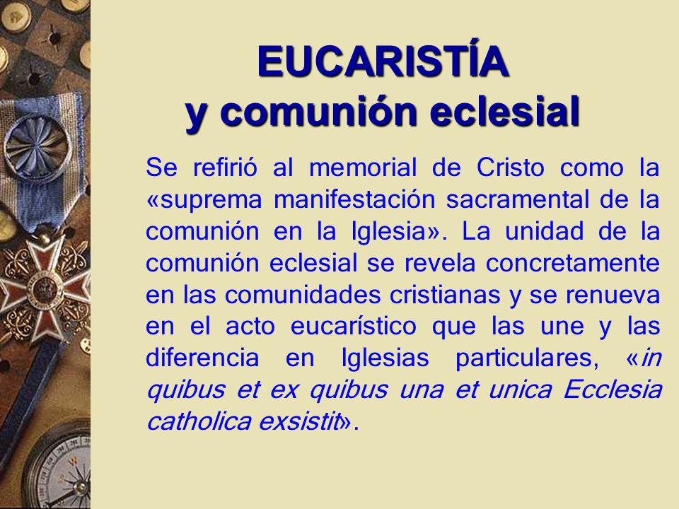 Se refirió al memorial de Cristo como la «suprema manifestación sacramental de la comunión en la Iglesia».