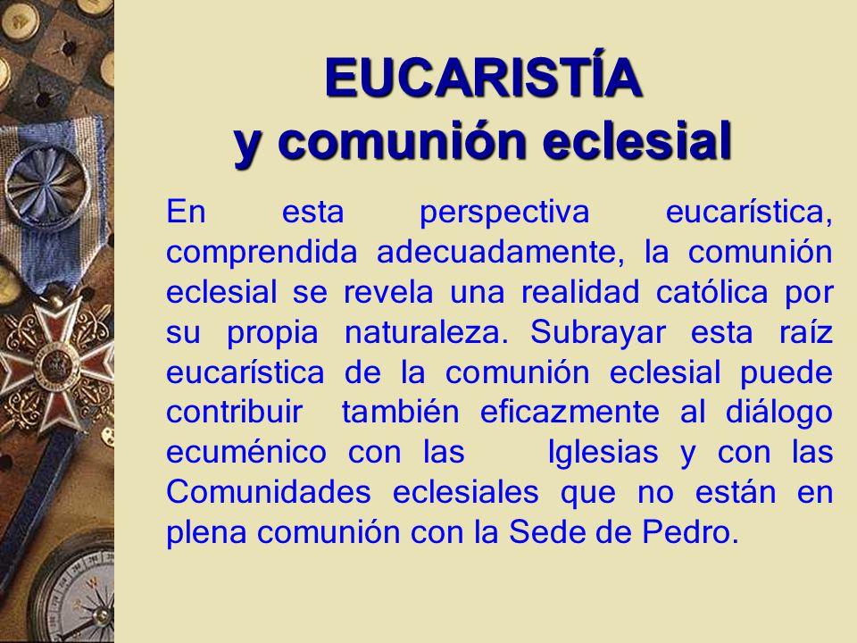 En esta perspectiva eucarística, comprendida adecuadamente, la comunión eclesial se revela una realidad católica por su propia naturaleza.