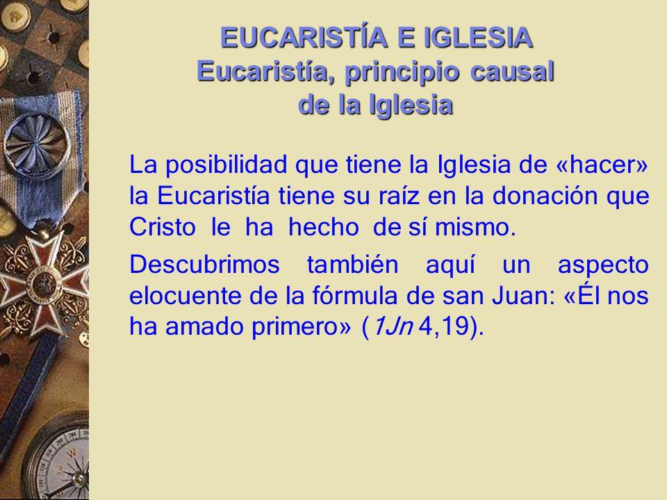 La posibilidad que tiene la Iglesia de «hacer» la Eucaristía tiene su raíz en la donación que Cristo le ha hecho de sí mismo.