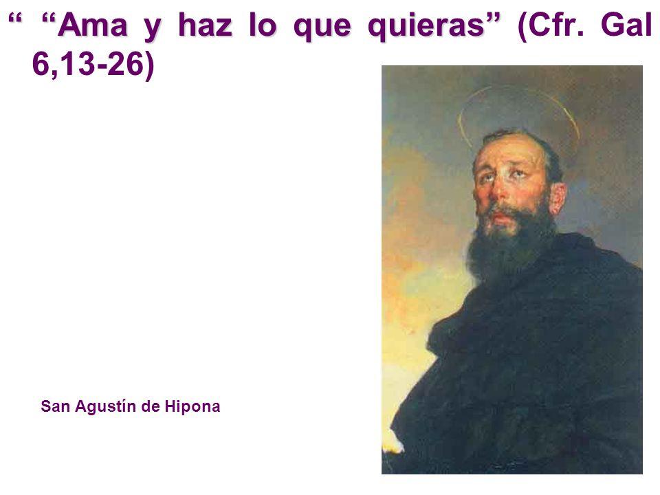 Ama y haz lo que quieras Ama y haz lo que quieras (Cfr. Gal 6,13-26) San Agustín de Hipona