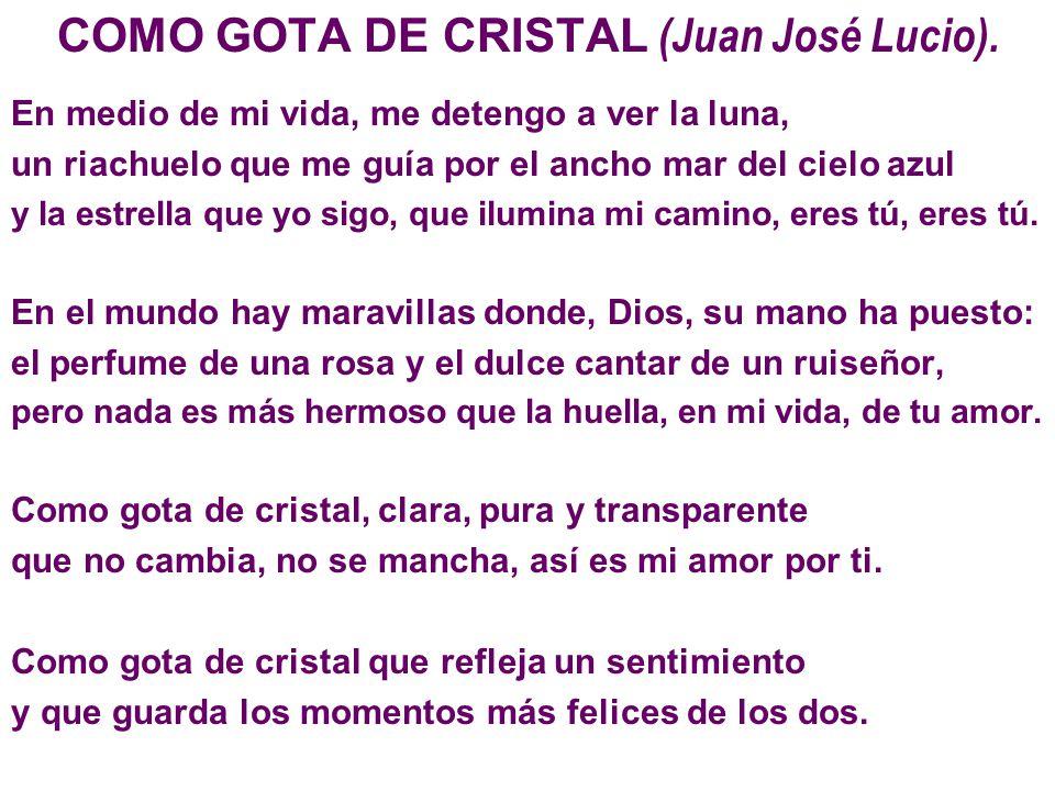 COMO GOTA DE CRISTAL (Juan José Lucio). En medio de mi vida, me detengo a ver la luna, un riachuelo que me guía por el ancho mar del cielo azul y la e