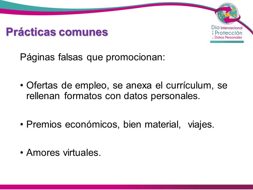 Prácticas comunes Páginas falsas que promocionan: Ofertas de empleo, se anexa el currículum, se rellenan formatos con datos personales. Premios económ