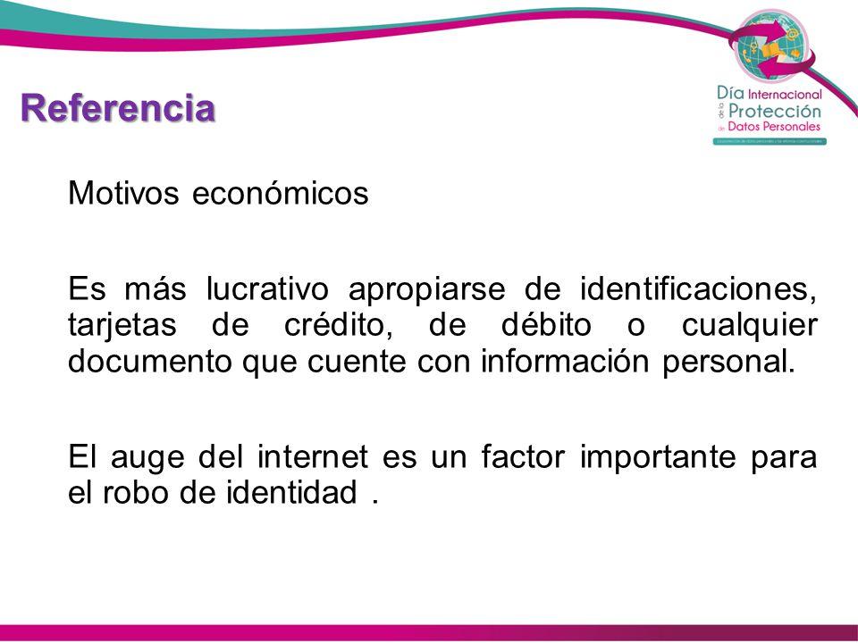 Referencia Motivos económicos Es más lucrativo apropiarse de identificaciones, tarjetas de crédito, de débito o cualquier documento que cuente con inf