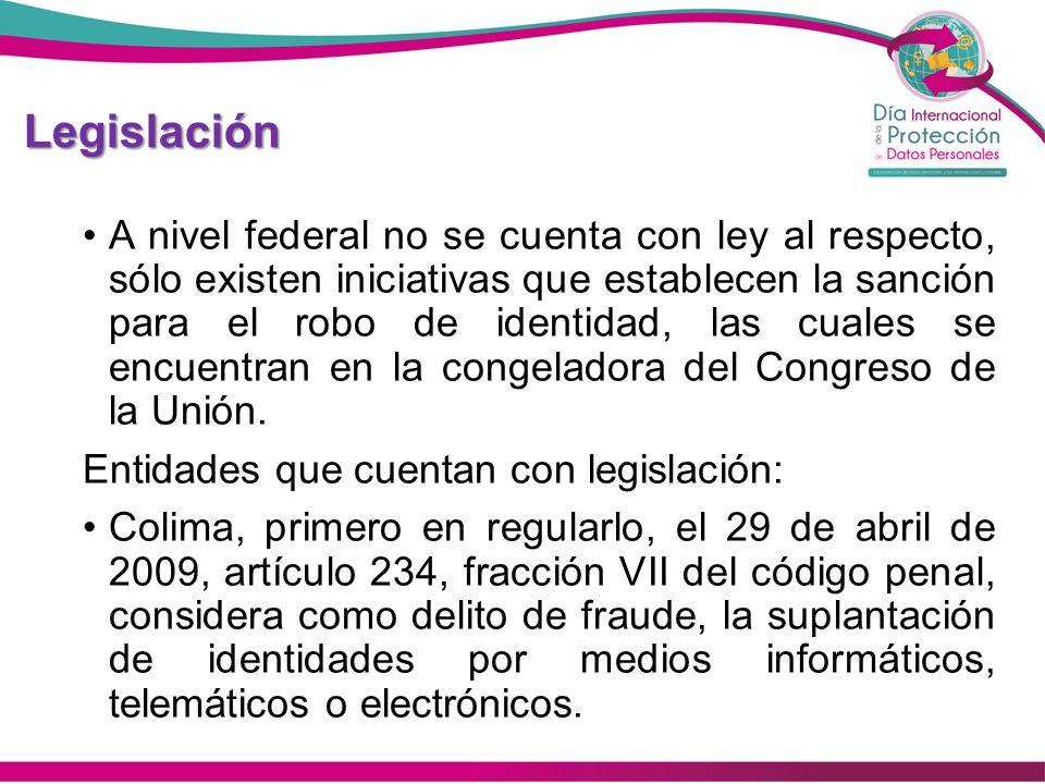 Legislación A nivel federal no se cuenta con ley al respecto, sólo existen iniciativas que establecen la sanción para el robo de identidad, las cuales