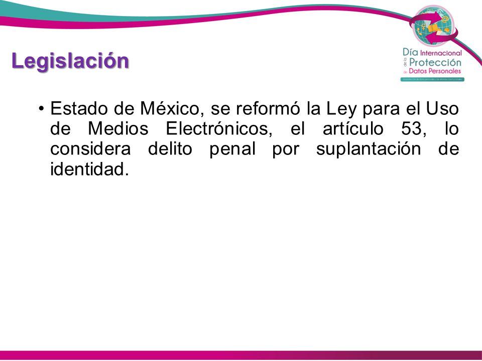 Legislación Estado de México, se reformó la Ley para el Uso de Medios Electrónicos, el artículo 53, lo considera delito penal por suplantación de iden