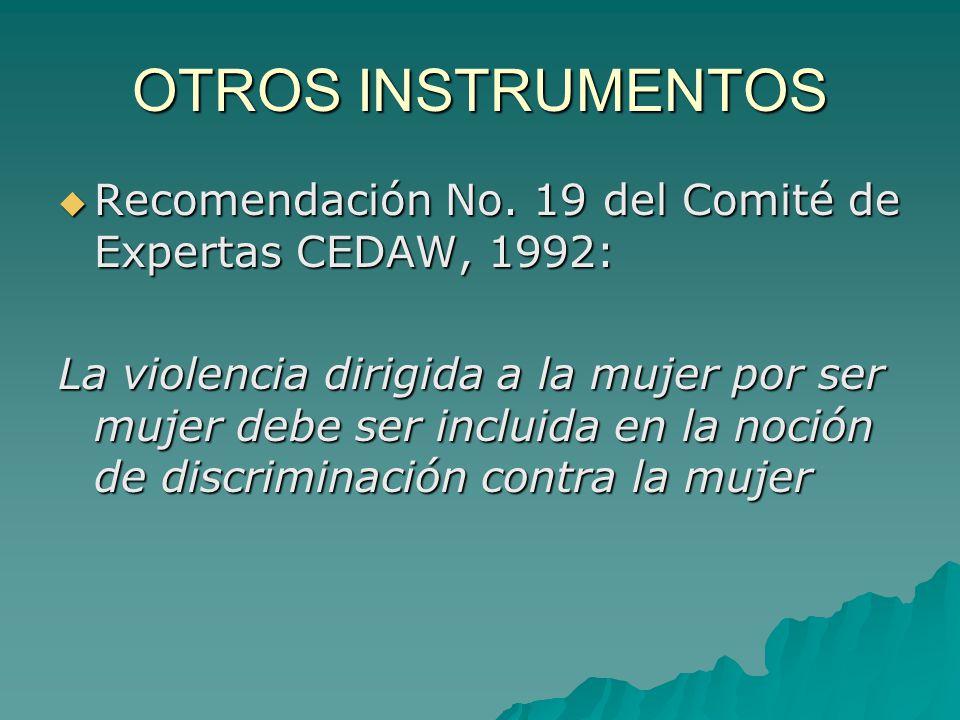 OTROS INSTRUMENTOS Recomendación No.19 del Comité de Expertas CEDAW, 1992: Recomendación No.