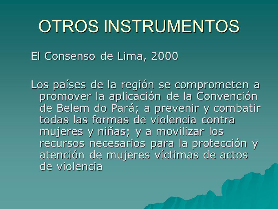 OTROS INSTRUMENTOS El Consenso de Lima, 2000 Los países de la región se comprometen a promover la aplicación de la Convención de Belem do Pará; a prev