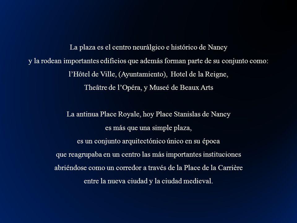 Después de la revolución pierde su nombre de Place Royale Louis XV y en 1831 se le renombra Place Stanislas en honor al último duque de la Lorraine que la edificó y que realizó grandes obras de beneficencia en Nancy, ciudad que adoptó y embelleció.