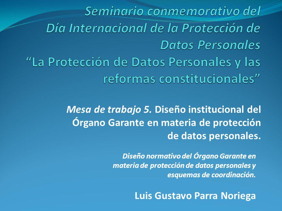 Mesa de trabajo 5. Diseño institucional del Órgano Garante en materia de protección de datos personales. Diseño normativo del Órgano Garante en materi