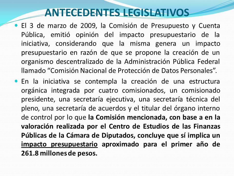 ANTECEDENTES LEGISLATIVOS El 3 de marzo de 2009, la Comisión de Presupuesto y Cuenta Pública, emitió opinión del impacto presupuestario de la iniciati