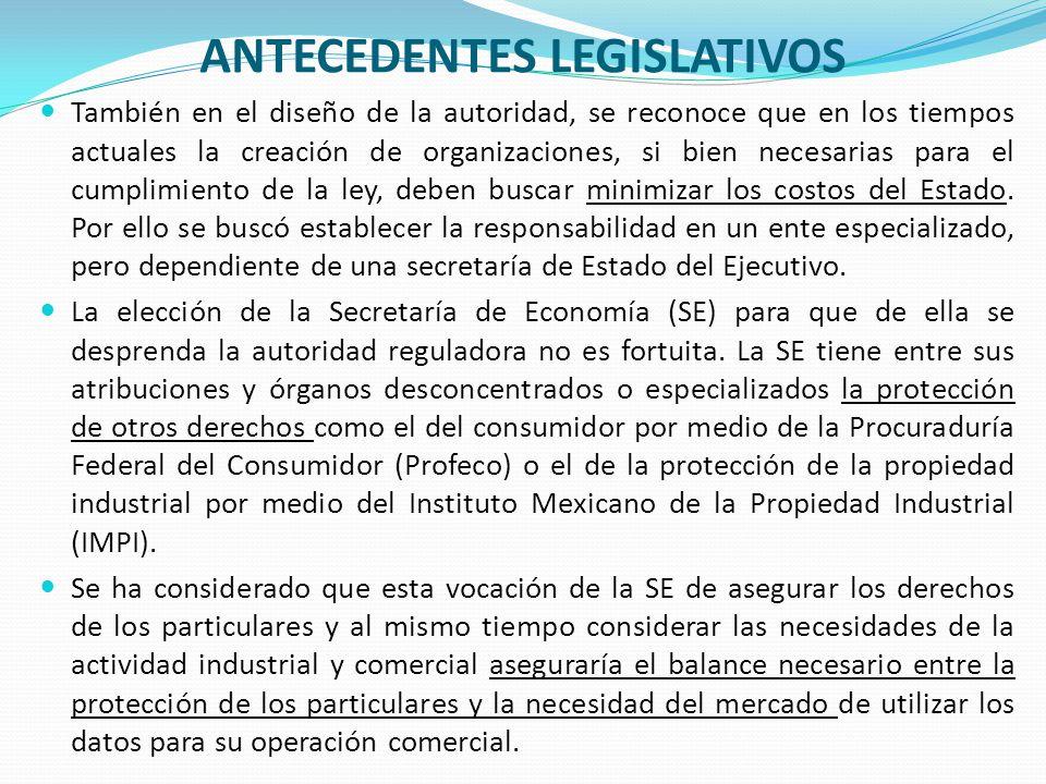ANTECEDENTES LEGISLATIVOS También en el diseño de la autoridad, se reconoce que en los tiempos actuales la creación de organizaciones, si bien necesar