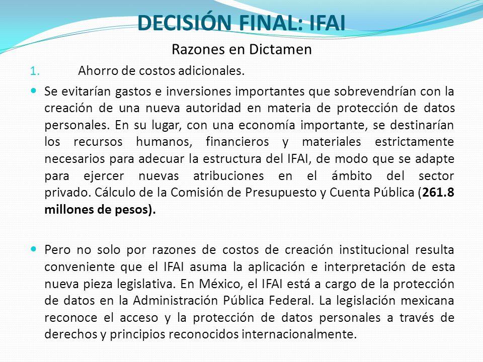 DECISIÓN FINAL: IFAI Razones en Dictamen 1. Ahorro de costos adicionales. Se evitarían gastos e inversiones importantes que sobrevendrían con la creac