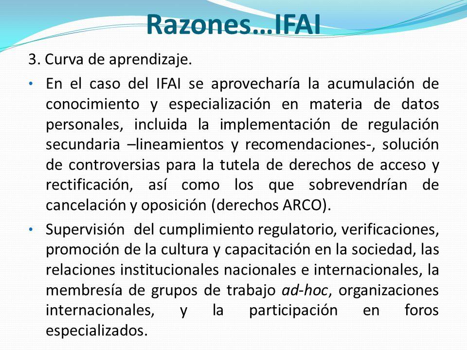 Razones…IFAI 3. Curva de aprendizaje. En el caso del IFAI se aprovecharía la acumulación de conocimiento y especialización en materia de datos persona