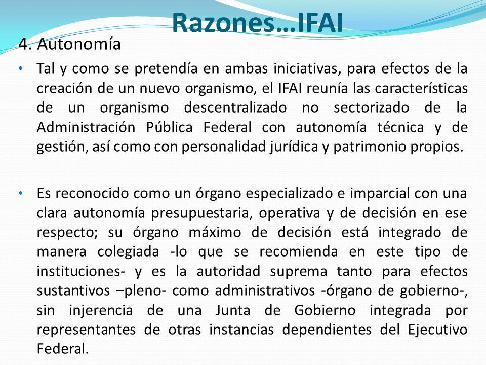 Razones…IFAI 4. Autonomía Tal y como se pretendía en ambas iniciativas, para efectos de la creación de un nuevo organismo, el IFAI reunía las caracter