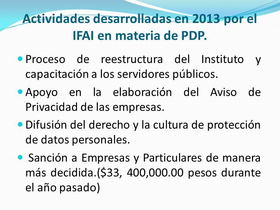 Actividades desarrolladas en 2013 por el IFAI en materia de PDP. Proceso de reestructura del Instituto y capacitación a los servidores públicos. Apoyo