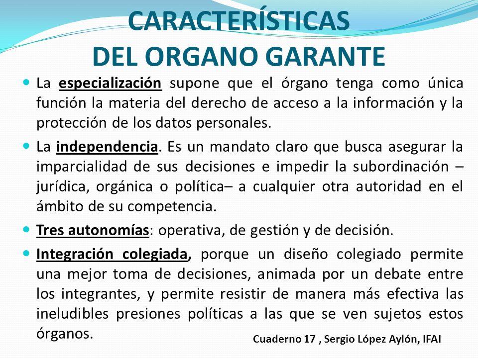 CARACTERÍSTICAS DEL ORGANO GARANTE La especialización supone que el órgano tenga como única función la materia del derecho de acceso a la información