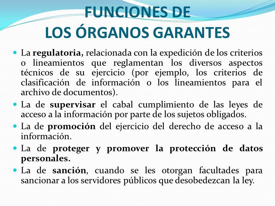 FUNCIONES DE LOS ÓRGANOS GARANTES La regulatoria, relacionada con la expedición de los criterios o lineamientos que reglamentan los diversos aspectos