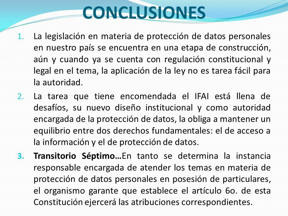 CONCLUSIONES 1. La legislación en materia de protección de datos personales en nuestro país se encuentra en una etapa de construcción, aún y cuando ya