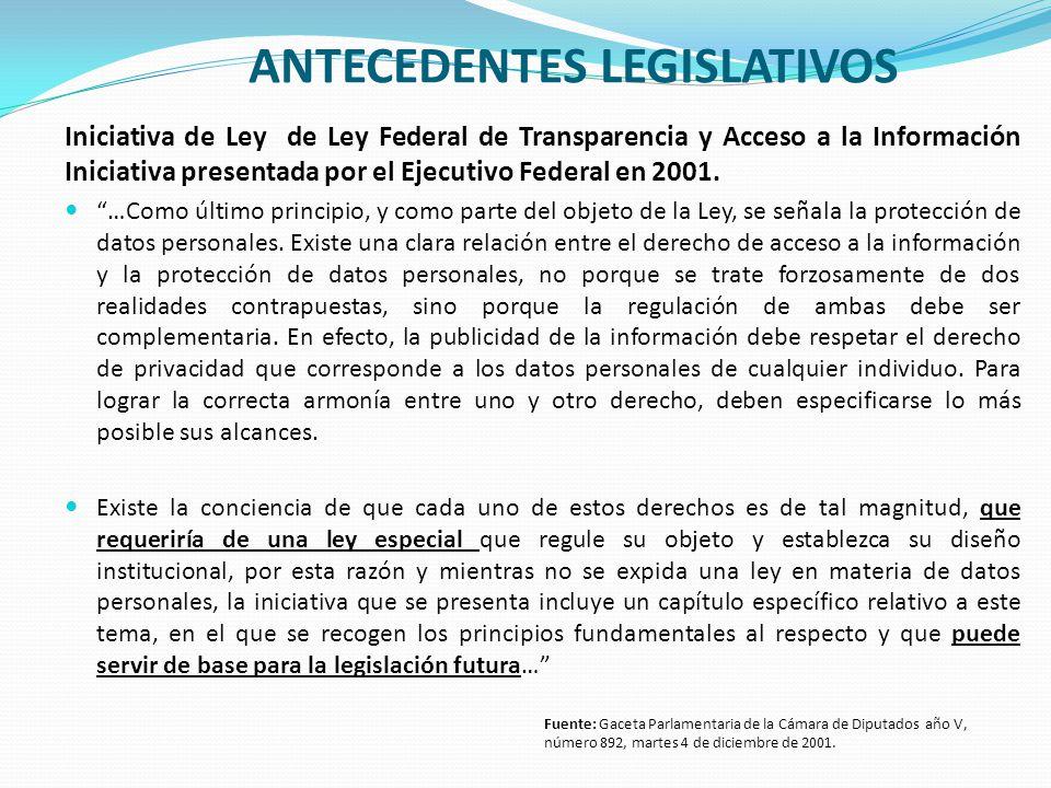 ANTECEDENTES LEGISLATIVOS Iniciativa de Ley de Ley Federal de Transparencia y Acceso a la Información Iniciativa presentada por el Ejecutivo Federal e