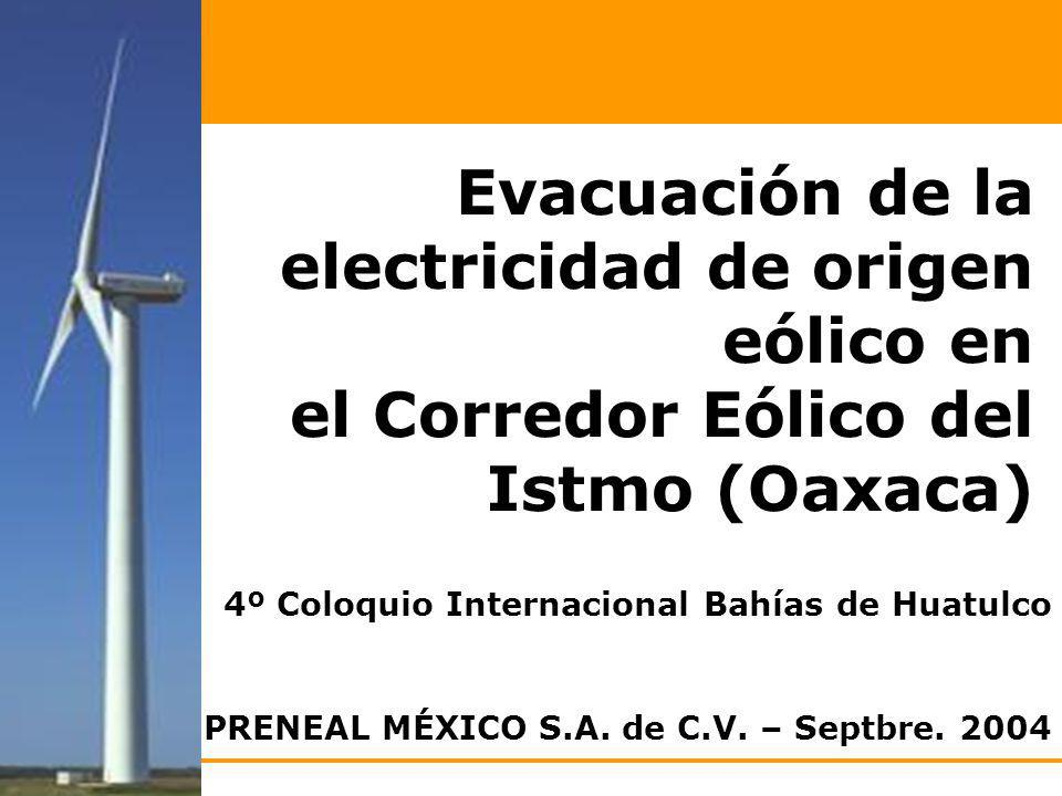 1 Evacuación de la electricidad de origen eólico en el Corredor Eólico del Istmo (Oaxaca) PRENEAL MÉXICO S.A. de C.V. – Septbre. 2004 4º Coloquio Inte
