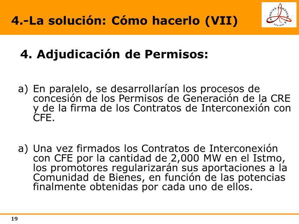 19 4.-La solución: Cómo hacerlo (VII) 4. Adjudicación de Permisos: a)En paralelo, se desarrollarían los procesos de concesión de los Permisos de Gener