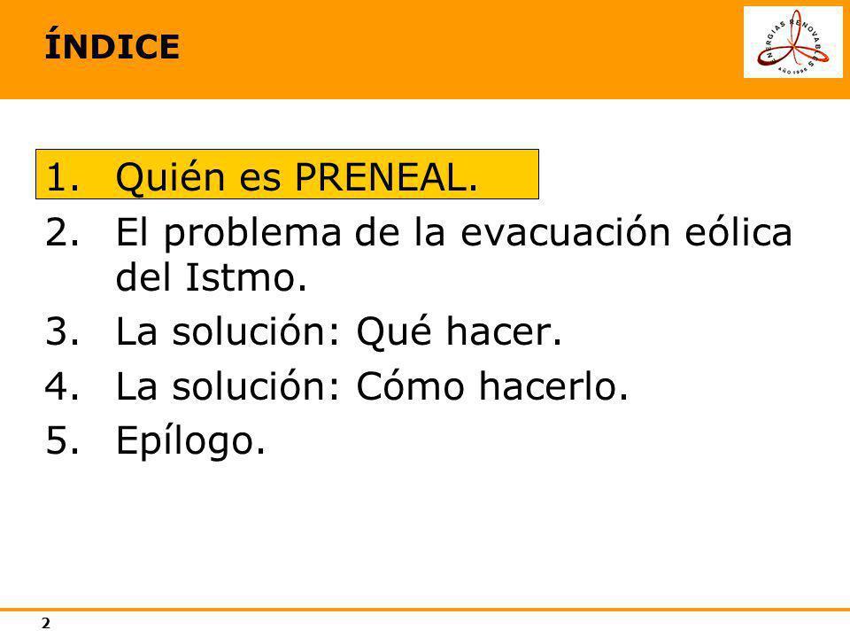 2 ÍNDICE 1.Quién es PRENEAL. 2.El problema de la evacuación eólica del Istmo. 3.La solución: Qué hacer. 4.La solución: Cómo hacerlo. 5.Epílogo.