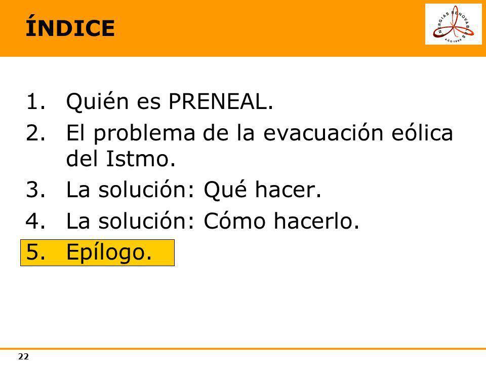 22 ÍNDICE 1.Quién es PRENEAL. 2.El problema de la evacuación eólica del Istmo. 3.La solución: Qué hacer. 4.La solución: Cómo hacerlo. 5.Epílogo.