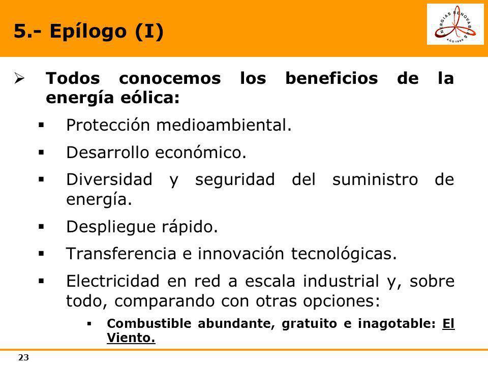 23 5.- Epílogo (I) Todos conocemos los beneficios de la energía eólica: Protección medioambiental. Desarrollo económico. Diversidad y seguridad del su