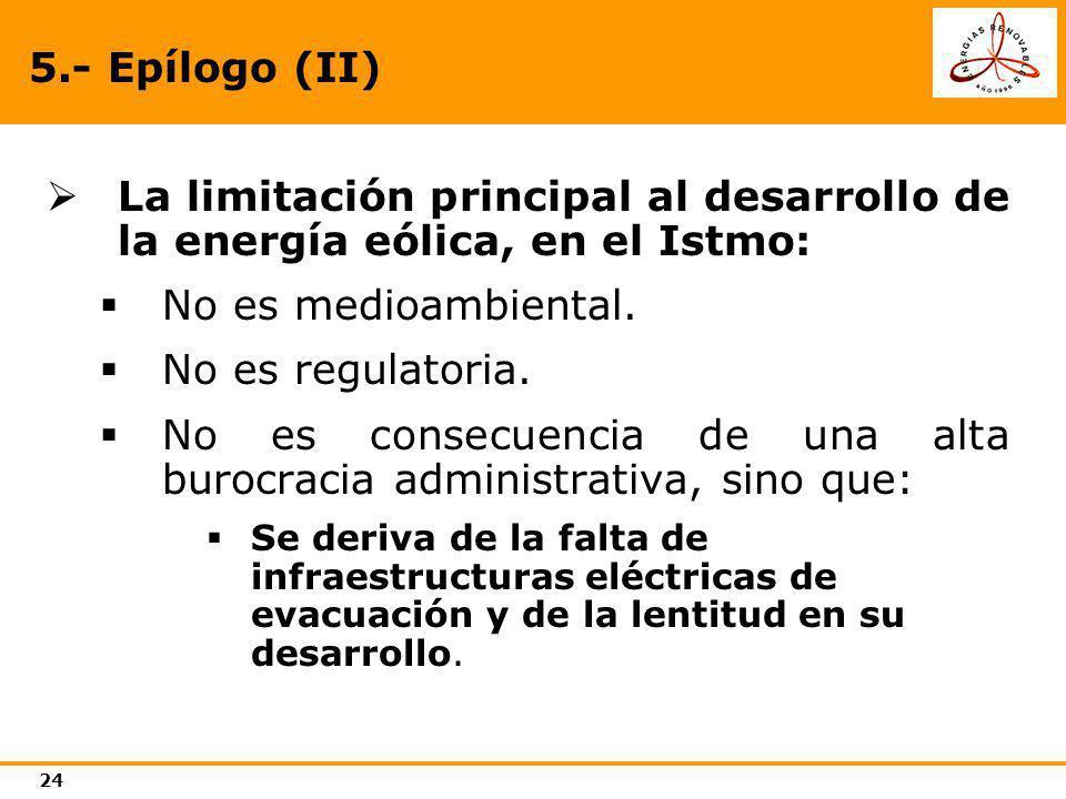 24 5.- Epílogo (II) La limitación principal al desarrollo de la energía eólica, en el Istmo: No es medioambiental. No es regulatoria. No es consecuenc
